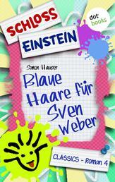 Schloss Einstein - Band 4: Blaue Haare für Sven Weber - Roman