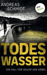 Todeswasser: Ein Fall für Seiler und Göbel - Zweiter Roman - Kriminalroman