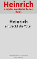 Heiko Tessmann: Heinrich und das komische Leben
