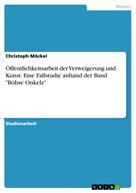 """Christoph Möckel: Öffentlichkeitsarbeit der Verweigerung und Kunst. Eine Fallstudie anhand der Band """"Böhse Onkelz"""""""