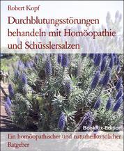 Durchblutungsstörungen behandeln mit Homöopathie und Schüsslersalzen - Ein homöopathischer und naturheilkundlicher Ratgeber