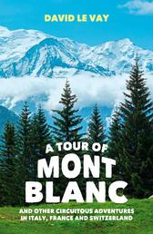 A Tour of Mont Blanc - And other circuitous adventures in Italy, France and Switzerland