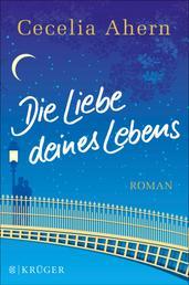 Die Liebe deines Lebens - Roman