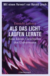 Als das Licht laufen lernte - Eine kleine Geschichte des Universums - Mit einem Vorwort von Harald Lesch