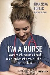 I'm a Nurse - Warum ich meinen Beruf als Krankenschwester liebe – trotz allem