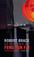 Robert Brack: Die drei Leben des Feng Yun Fat