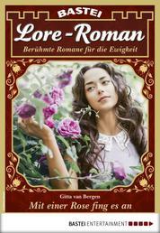 Lore-Roman 85 - Liebesroman - Mit einer Rose fing alles an