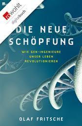 Die neue Schöpfung - Wie Gen-Ingenieure unser Leben revolutionieren
