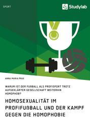 Homosexualität im Profifußball und der Kampf gegen die Homophobie - Warum ist der Fußball als Profisport trotz aufgeklärter Gesellschaft weiterhin homophob?