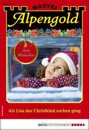 Alpengold 312 - Heimatroman - Als Lisa das Christkind suchen ging