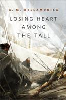 A. M. Dellamonica: Losing Heart Among the Tall