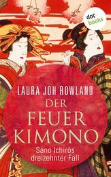 Der Feuerkimono: Sano Ichirōs dreizehnter Fall - Historischer Kriminalroman