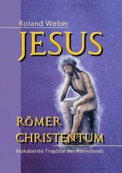 Jesus Römer Christentum - Makaberste Tragödie des Abendlands