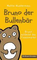 Mattis Mustermann: Bruno der Bullenbär: Bruno entdeckt den Finanzmarkt