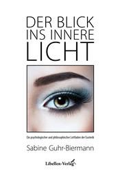 Der Blick ins innere Licht - Ein psychologischer und philosophischer Leitfaden der Esoterik