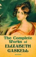Elizabeth Gaskell: The Complete Works of Elizabeth Gaskell (Illustrated)