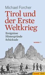 Tirol und der Erste Weltkrieg - Ereignisse, Hintergründe, Schicksale
