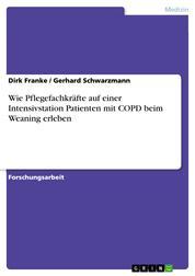 Wie Pflegefachkräfte auf einer Intensivstation Patienten mit COPD beim Weaning erleben