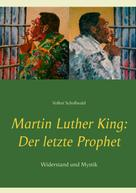 Volker Schoßwald: Martin Luther King: Der letzte Prophet
