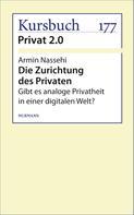Armin Nassehi: Die Zurichtung des Privaten