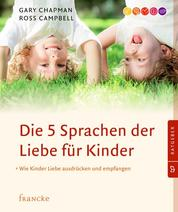Die 5 Sprachen der Liebe für Kinder - Wie Kinder Liebe ausdrücken und empfangen