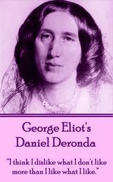 """Daniel Deronda - """"I think I dislike what I don't like more than I like what I like."""""""