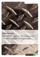Heiko Schumann: Die SWOT Analyse. Ein Instrument des strategischen Managements