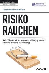 Risiko Rauchen - Wie Nikotin wirkt, warum es abhängig macht und wie man die Sucht besiegt