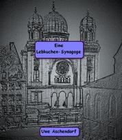 Eine Lebkuchen-Synagoge - Was einmal war...soll wieder sein ?