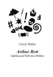 Arthur Rett - Aufstieg und Fall eines Helden