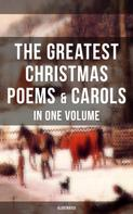 Samuel Taylor Coleridge: The Greatest Christmas Poems & Carols in One Volume (Illustrated)