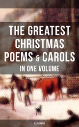 The Greatest Christmas Poems & Carols in One Volume (Illustrated) - Silent Night, The Three Kings, Old Santa Claus, Angels from the Realms of Glory, Saint Nicholas