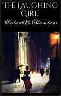 Robert W. Chambers: The Laughing Girl