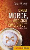 Peter Wehle: Drum morde, wer sich ewig bindet ★★★★