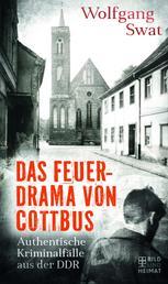 Das Feuerdrama von Cottbus - Authentische Kriminalfälle aus der DDR
