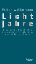 Lichtjahre - Eine kurze Geschichte der deutschen Literatur von 1945 bis heute
