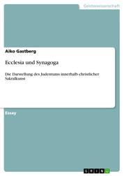 Ecclesia und Synagoga - Die Darstellung des Judentums innerhalb christlicher Sakralkunst