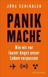 Panikmache - Wie wir vor lauter Angst unser Leben verpassen