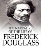 Frederick Douglass: The Narrative of the Life of Frederick Douglass