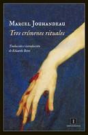 Marcel Jouhandeau: Tres crímenes rituales