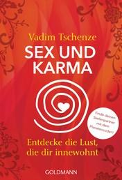 Sex und Karma - Entdecke die Lust, die dir innewohnt - Finde deinen Seelenpartner mit dem Planetencode®