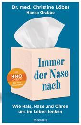 Immer der Nase nach - Wie Hals, Nase und Ohren uns im Leben lenken - Mit HNO-Check für Ihre Gesundheit -