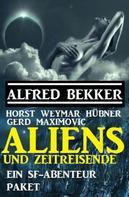 Alfred Bekker: Aliens und Zeitreisende: Ein SF-Abenteuer Paket
