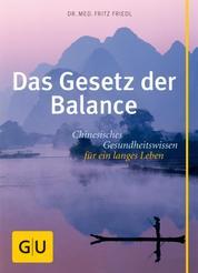 Das Gesetz der Balance - Chinesisches Gesundheitswissen für ein langes Leben