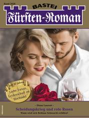 Fürsten-Roman 2626 - Adelsroman - Scheidungskrieg und rote Rosen