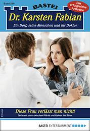 Dr. Karsten Fabian 209 - Arztroman - Diese Frau verlässt man nicht!