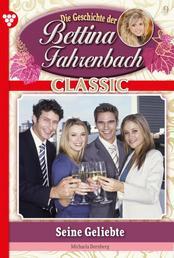 Bettina Fahrenbach Classic 9 – Liebesroman - Seine Geliebte