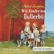 Wir Kinder aus Bullerbü - Ungekürzte Lesung