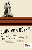 John von Düffel: Ödipus Stadt - Die Theben-Trilogie