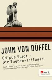 Ödipus Stadt - Die Theben-Trilogie - Nach Sophokles, Euripides und Aischylos